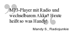 Zitat: MP3-Player mit Radio und wechselbarem Akku? Heute heißt so was Handy! (Mandy S., Radiojunkie)