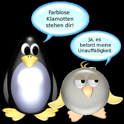 Pinguin: Farblose Klamotten stehen dir! -- Ente [in grau, genervt]: Ja, es betont meine Unauffälligkeit.