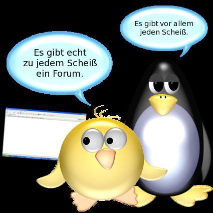 Ente [schaut auf Monitor]: Es gibt echt zu jedem Scheiß ein Forum. -- Pinguin [resigniert]: Es gibt vor allem jeden Scheiß.
