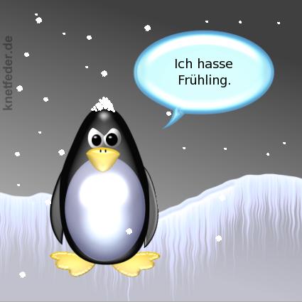 Pinguin[sauer, zugeschneit]: Ich hasse Frühling.