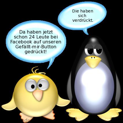 Ente [freudig]: Da haben jetzt schon 24 Leute bei Facebook auf unseren Gefällt-mir-Button gedrückt! -- Pinguin [unbeeindruckt]: Die haben sich verdrückt.