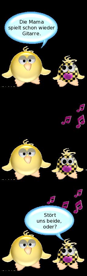 Ente [elegisch]: Die Mama spielt schon wieder Gitarre. -- Babyente: Stört uns beide, oder?