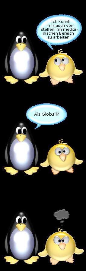 Kugelige Ente: Ich könnt mir auch vorstellen, im medizinischen Bereich zu arbeiten -- Pinguin: Als Globuli?
