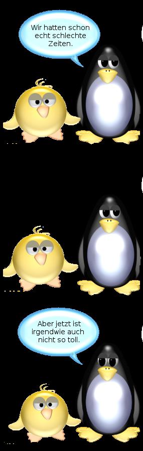 Pinguin: Wir hatten schon echt schlechte Zeiten. Aber jetzt ist irgendwie auch nicht so toll.