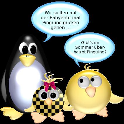 Pinguin: Wir sollten mit der Babyente mal Pinguine gucken gehen ... -- Ente: Gibt's im Sommer überhaupt Pinguine?