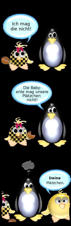 Babyente [mit Keks im Flügel]: Ich mag die nicht! -- Pinguin [entsetzt]: Die Babyente mag unsere Plätzchen nicht! -- Ente [gehässig]: Deine Plätzchen.