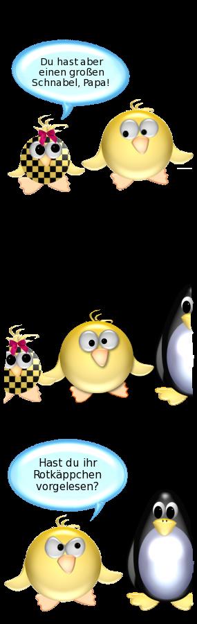 Babyente: Du hast aber einen großen Schnabel, Papa! -- Ente [sauer] zu Pinguin: Hast du ihr Rotkäppchen vorgelesen?
