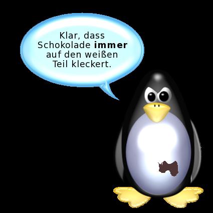 Pinguin [sauer, mit Schokofleck auf dem Bauch]: Klar, dass Schokolade immer auf den weißen Teil kleckert.
