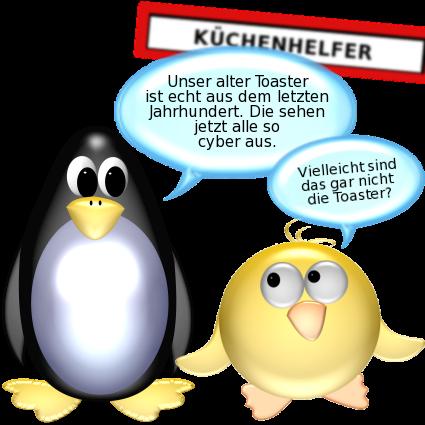 Pinguin: Unser bisheriger Toaster ist echt aus dem letzten Jahrhundert. Die sehen jetzt alle so cyber aus. -- Ente: Vielleicht sind das gar nicht die Toaster?