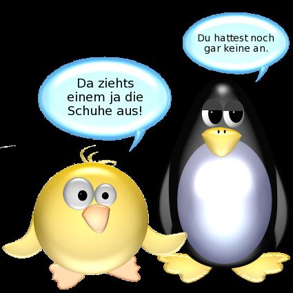 Ente [geschockt]: Da ziehts einem ja die Schuhe aus! -- Pinguin [unbeeindruckt]: Du hattest noch gar keine an.