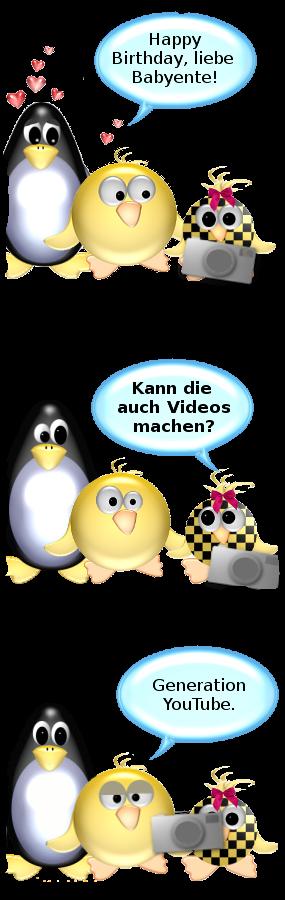 Babyente [bekommt Kamera geschenkt]: Kann die auch Videos machen? -- Ente/Pinguin [resignierend]: Generation YouTube.