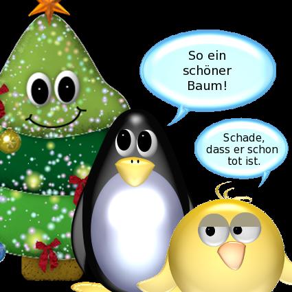 Pinguin: So ein schöner Baum! -- Ente: Schade, dass er schon tot ist.